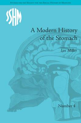 A Modern History of the Stomach: Gastric Illness, Medicine and British Society, 1800-1950 - Miller, Ian