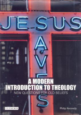 A Modern Introduction to Theology: New Questions for Old Beliefs - Kennedy, Philip