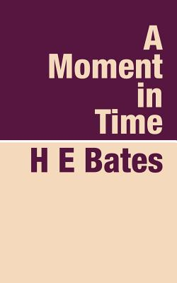A Moment in Time - Bates, H E