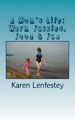 A Mom's Life: Warm Fuzzies, Food & Fun - Lenfestey, Karen