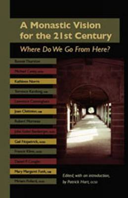 A Monastic Vision for the Twenty-First Century: Where Do We Go from Here? - Hart, Patrick (Editor)