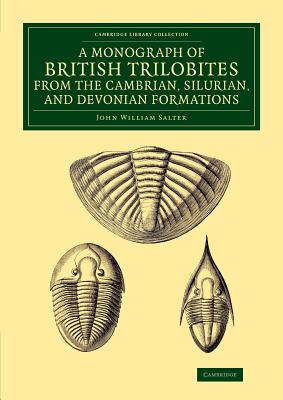 A Monograph of the British Trilobites from the Cambrian, Silurian, and Devonian Formations - Salter, J. W.