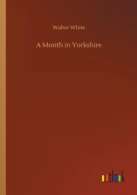 A Month in Yorkshire - White, Walter