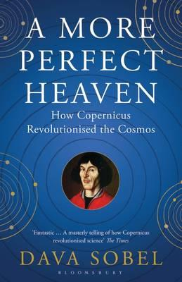 A More Perfect Heaven: How Copernicus Revolutionised the Cosmos - Sobel, Dava