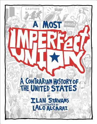 A Most Imperfect Union: A Contrarian History of the United States - Stavans, Ilan, PhD