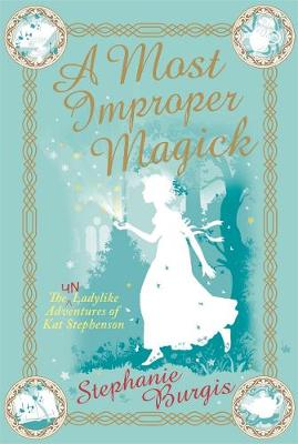 A Most Improper Magick - Burgis, Stephanie
