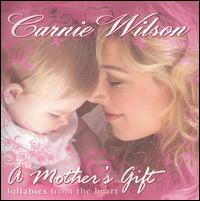 A Mother's Gift: Lullabies from the Heart - Carnie Wilson
