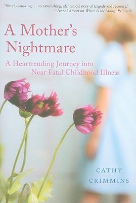 A Mother's Nightmare: A Heartrending Journey Into Near Fatal Childhood Illness - Crimmins, Cathy