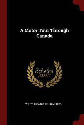A Motor Tour Through Canada - Wilby, Thomas William