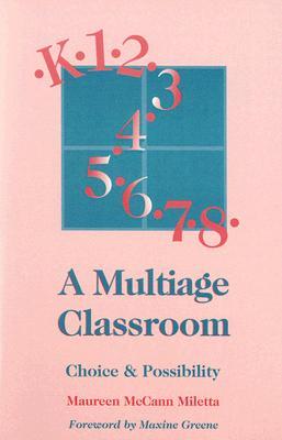 A Multiage Classroom: Choice & Possibility - Miletta, Maureen