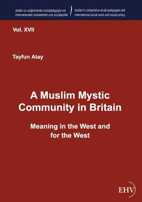 A Muslim Mystic Community in Britain - Atay, Tayfun