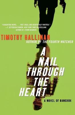 A Nail Through the Heart: A Novel of Bangkok - Hallinan, Timothy