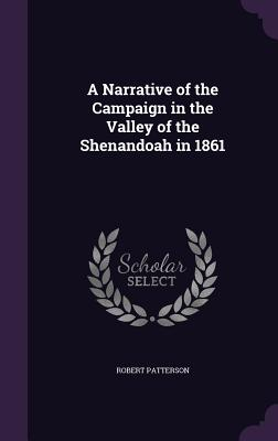 A Narrative of the Campaign in the Valley of the Shenandoah in 1861 - Patterson, Robert