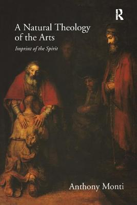 A Natural Theology of the Arts: Imprint of the Spirit - Monti, Anthony