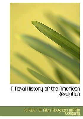A Naval History of the American Revolution - Allen, Gardner W, and Houghton Mifflin Company (Creator)