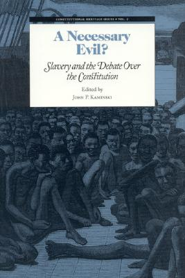 A Necessary Evil?: Slavery and the Debate of the Constitution - Kaminski, John P (Editor)