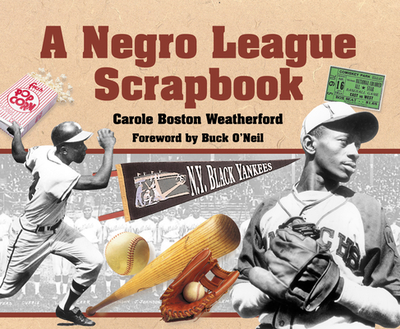 A Negro League Scrapbook - Weatherford, Carole Boston, and O'Neil, Buck (Foreword by)
