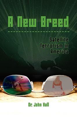 A New Breed Satellite Terrorism - Hall, John