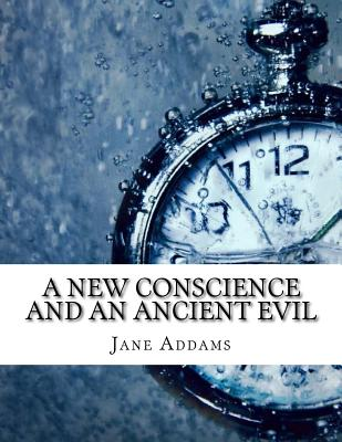 A New Conscience and an Ancient Evil - Addams, Jane