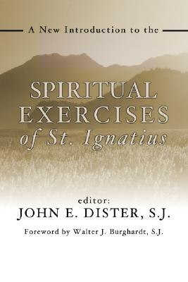 A New Introduction to the Exercises of St. Ignatius - Dister, John E