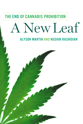 A New Leaf: The End of Cannabis Prohibition - Martin, Alyson, and Rashidian, Nushin