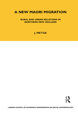 A New Maori Migration: Rural and Urban Relations in Northern New Zealand - Metge, Joan