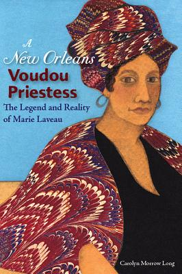 A New Orleans Voudou Priestess: The Legend and Reality of Marie Laveau - Long, Carolyn Morrow