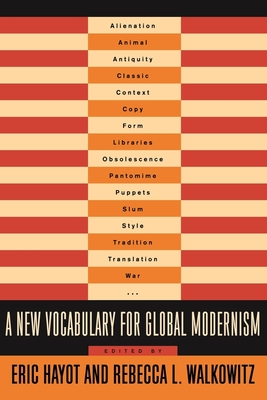 A New Vocabulary for Global Modernism - Hayot, Eric (Editor), and Walkowitz, Rebecca (Editor)