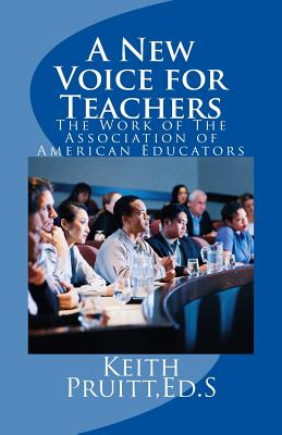 A New Voice for Teachers: The Work of the Association of American Educators - Becker, Gary (Contributions by), and Farmer, Tim (Contributions by), and Pruitt, Keith