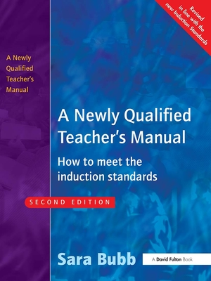 A Newly Qualified Teacher's Manual: How to Meet the Induction Standards - Bubb, Sara, Ms.