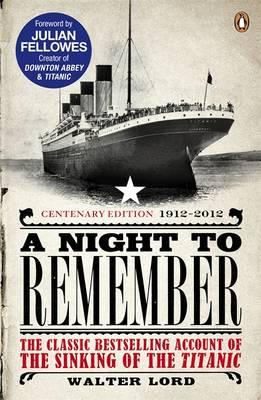 A Night to Remember: The Classic Bestselling Account of the Sinking of the Titanic - Lord, Walter, and Fellowes, Julian, and Lavery, Brian