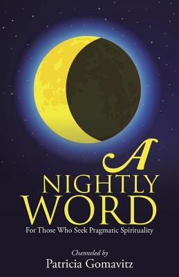 A Nightly Word: For Those Who Seek Pragmatic Spirituality - Gomavitz, Patricia
