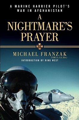 A Nightmare's Prayer: A Marine Corps Harrier Pilot's War in Afghanistan - Franzak, Michael, and West, Bing (Introduction by)