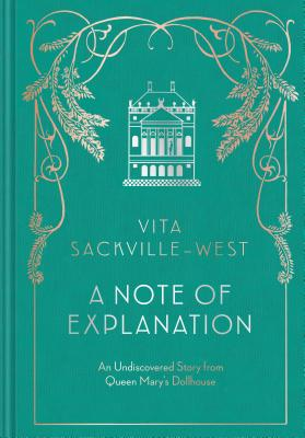 A Note of Explanation: An Undiscovered Story from Queen Mary's Dollhouse (Historical Stories, Stories from Famous Authors, Literary Books) - Sackville-West, Vita, and Dennison, Matthew (Afterword by)