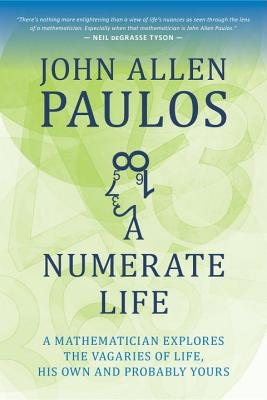 A Numerate Life: A Mathematician Explores the Vagaries of Life, His Own and Probably Yours - Paulos, John Allen, Professor