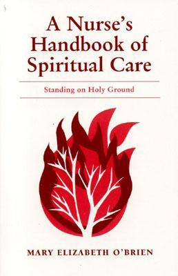 A Nurse's Handbook of Spiritual Care: Standing on Holy Ground - O'Brien, Mary Elizabeth