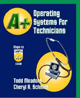 A+ Operating Systems for Technicians - Meadors, Todd, M.B.A., and Schmidt, Cheryl A