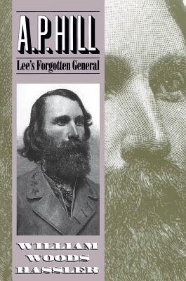 A. P. Hill: Lee's Forgotten General - Hassler, William W