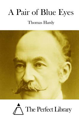 A Pair of Blue Eyes - Hardy, Thomas, and The Perfect Library (Editor)