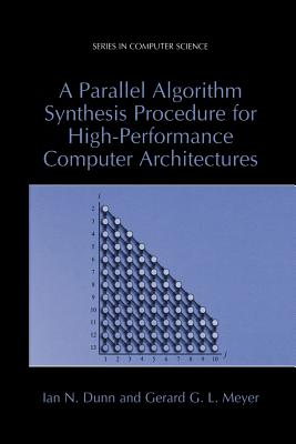 A Parallel Algorithm Synthesis Procedure for High-Performance Computer Architectures - Dunn, Ian N., and Meyer, Gerard G.L.