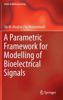 A Parametric Framework for Modelling of Bioelectrical Signals 2016 - Mughal, Yar M.