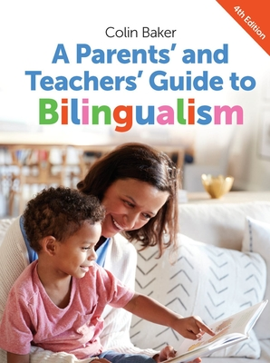A Parents' and Teachers' Guide to Bilingualism - Baker, Colin
