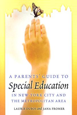 A Parent's Guide to Special Education in New York City and the Metropolitan Area - Dubos, Laurie, and Fromer, Jana