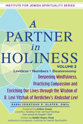 A Partner in Holiness Vol 2: Leviticus-Numbers-Deuteronomy - Slater, Jonathan P, Rabbi, Dmin, and Flam, Nancy, Rabbi, Ma (Preface by), and Green, Arthur, Dr. (Foreword by)