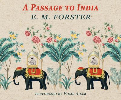 A Passage to India - Forster, E M, and Adam, Vikas (Narrator)