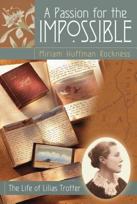 A Passion for the Impossible: The Life of Lilias Trotter - Rockness, Miriam Huffman