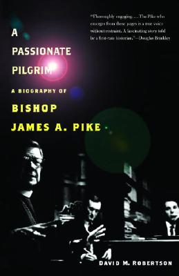 A Passionate Pilgrim: A Biography of Bishop James A. Pike - Robertson, David M