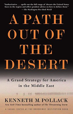 A Path Out of the Desert: A Grand Strategy for America in the Middle East - Pollack, Kenneth