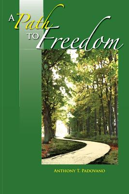 A Path to Freedom - Padovano, Anthony T
