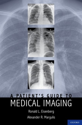 A Patient's Guide to Medical Imaging - Eisenberg Jd MD Facr, Ronald